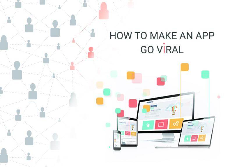 How to Get An App Go Viral - 5 Secrets Unveiled